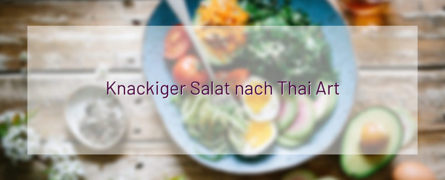 Knackiger Salat nach Thai Art