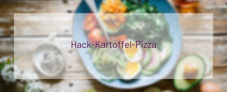 Hack-Kartoffel-Pizza
