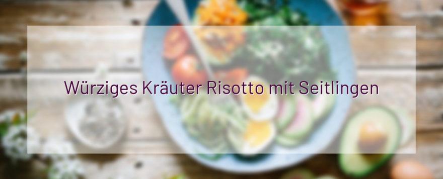 Würziges Kräuter Risotto mit Seitlingen